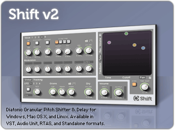 Shift, Diatonic Granular Pitch Shifter and Delay Effect, available for Mac OS X, Windows, and Linux as a Standalone application, for Cubase, Sonar, FL Studio, or any host that supports Audio Units or VST Plugins, or RTAS for Pro Tools.