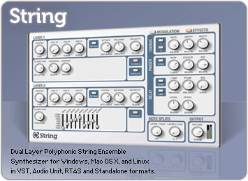 String, Ensemble Synthesizer, available for Mac OS X, Windows, and Linux as a Standalone application, for Cubase, Sonar, FL Studio, or any host that supports Audio Units or VST Plugins, or RTAS for Pro Tools.